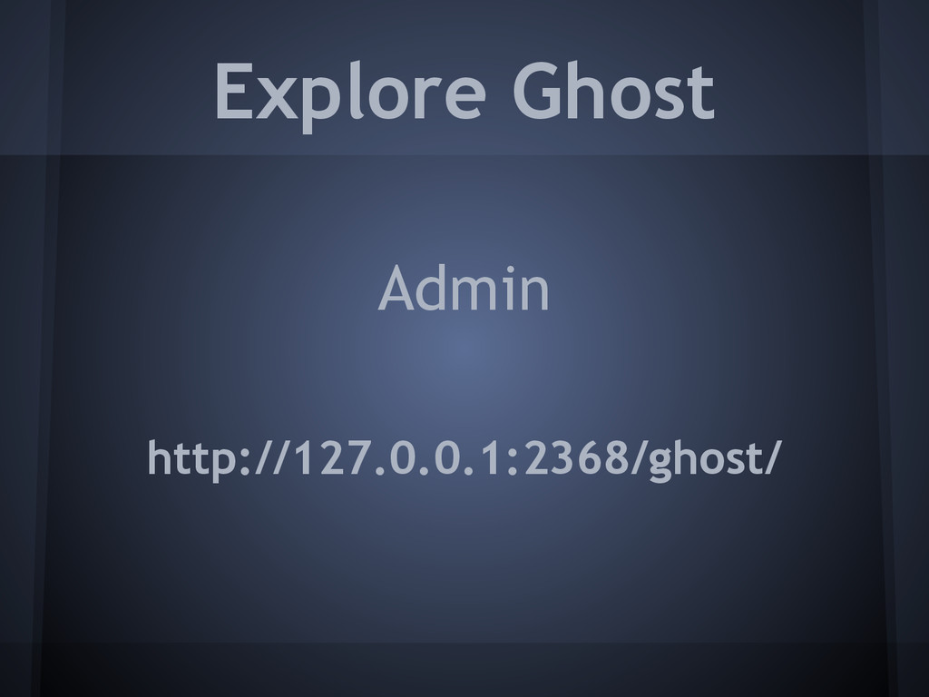 Admin Explore Ghost http://127.0.0.1:2368/ghost/
