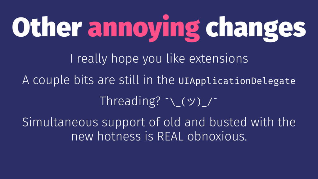 Other annoying changes I really hope you like e...