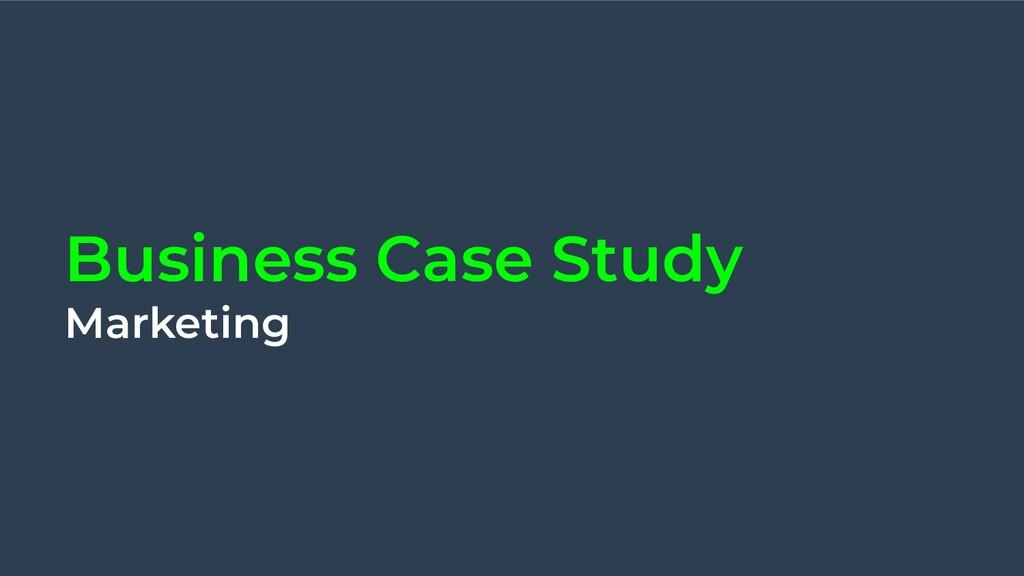 Business Case Study Marketing