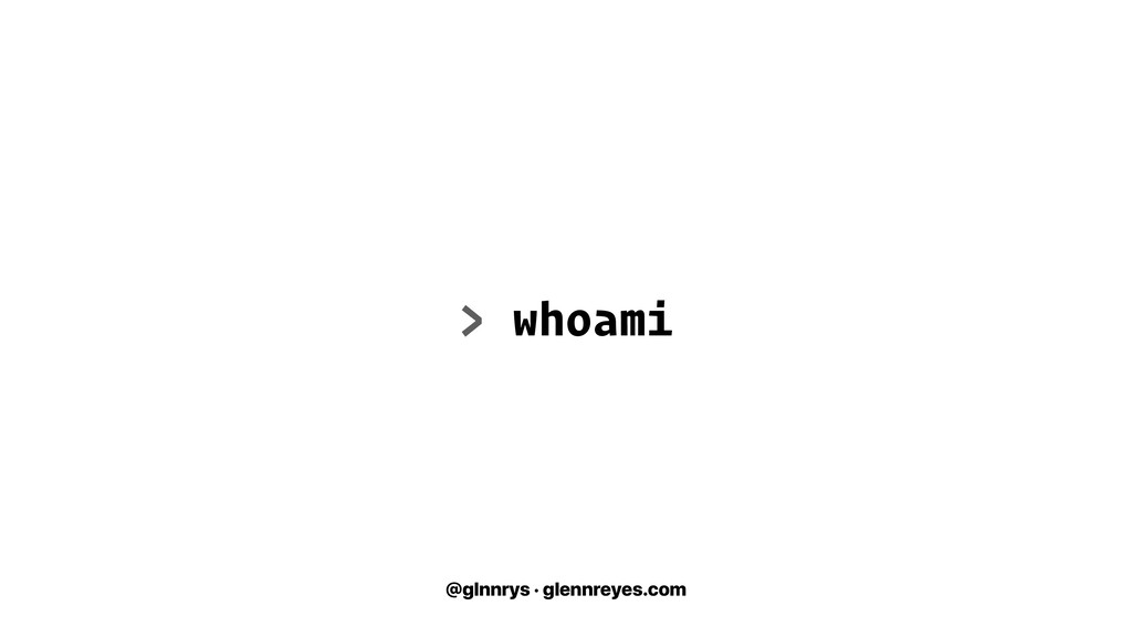 @glnnrys · glennreyes.com > whoami