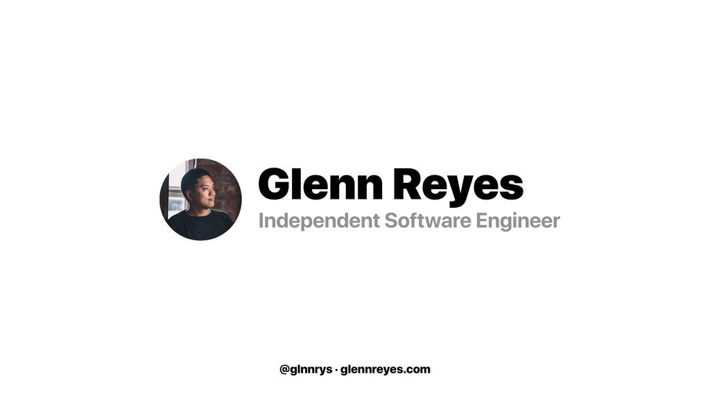 @glnnrys · glennreyes.com Glenn Reyes Independe...