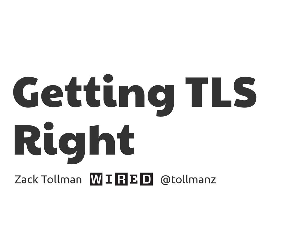 Getting TLS Right Zack Tollman @tollmanz