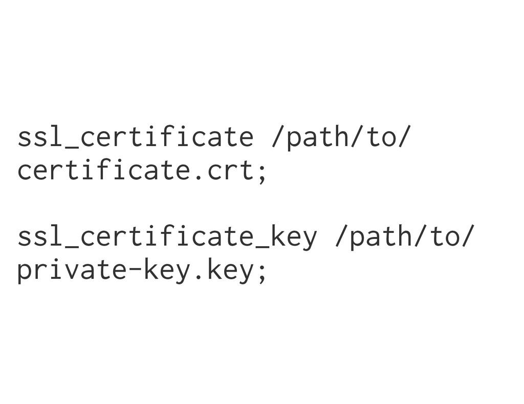 ssl_certificate /path/to/ certificate.crt; ssl_...