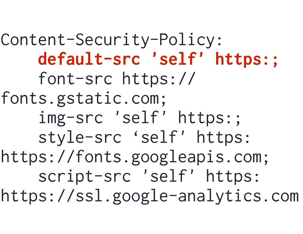 Content-Security-Policy: default-src 'self' htt...