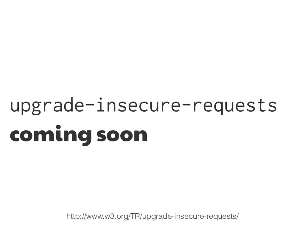 upgrade-insecure-requests coming soon http://ww...