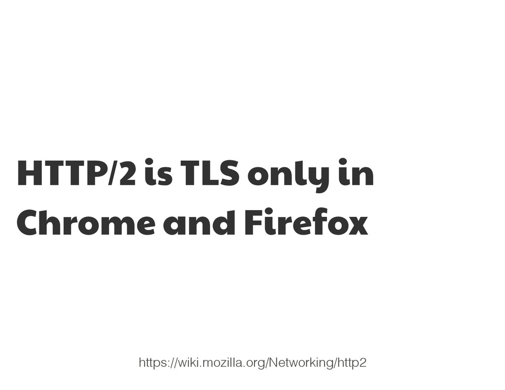 HTTP/2 is TLS only in Chrome and Firefox https:...