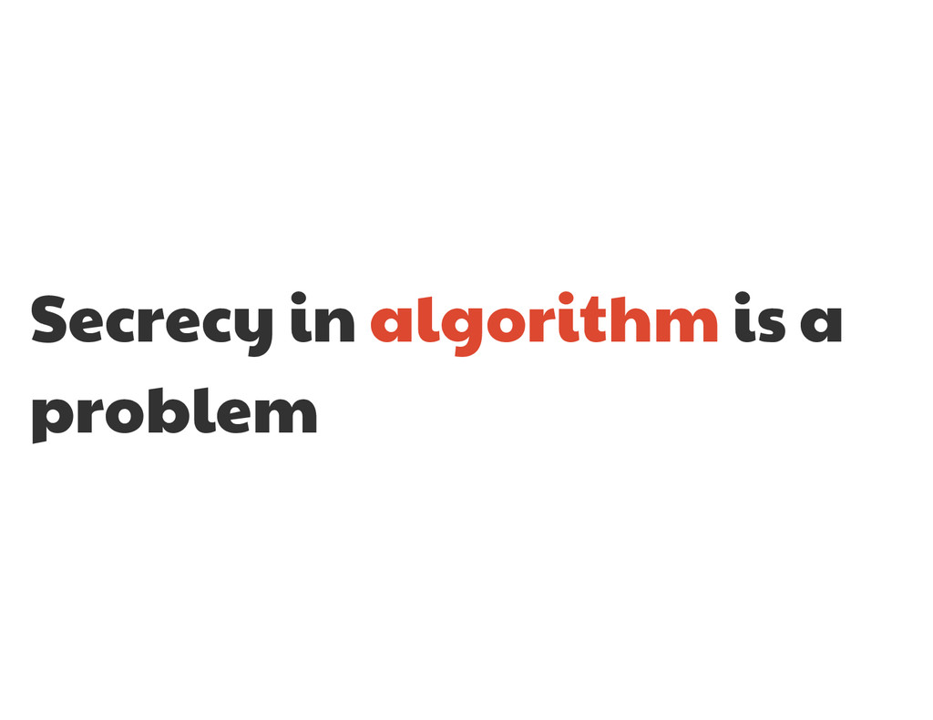 Secrecy in algorithm is a problem