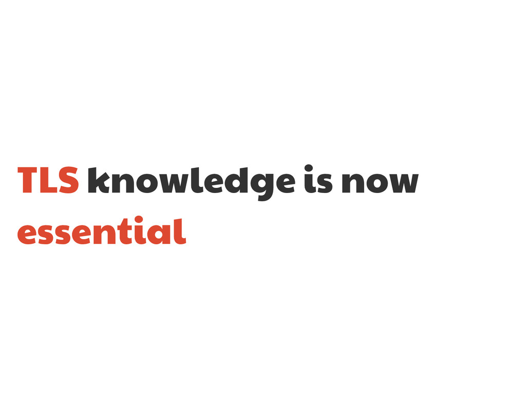 TLS knowledge is now essential