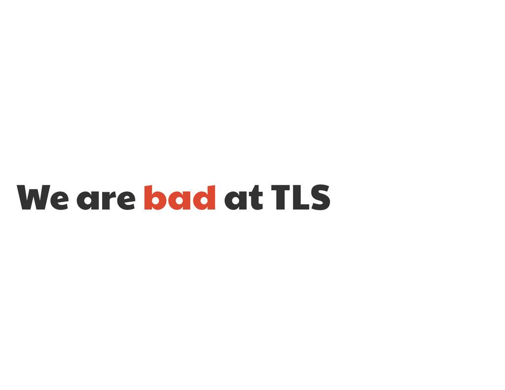 We are bad at TLS