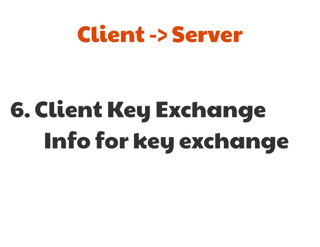 6. Client Key Exchange  Info for key exchange C...