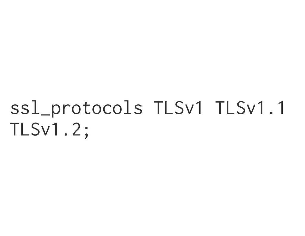 ssl_protocols TLSv1 TLSv1.1 TLSv1.2;