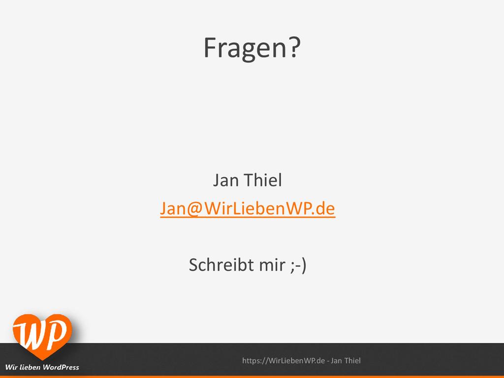 Fragen? Jan Thiel Jan@WirLiebenWP.de Schreibt m...
