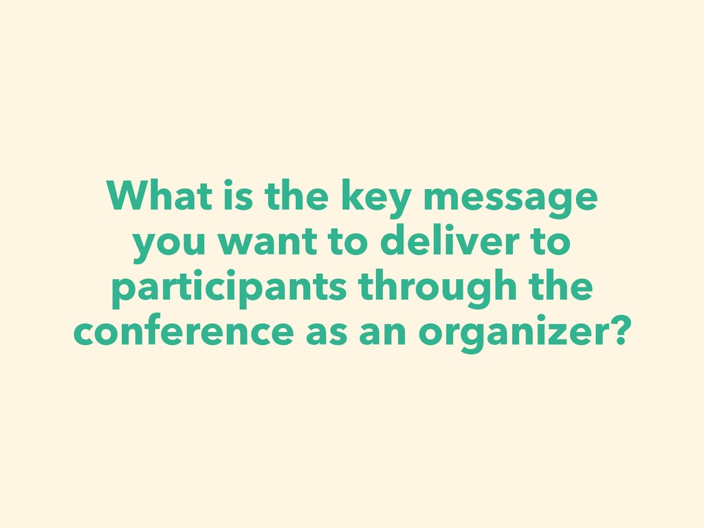 What is the key message you want to deliver to ...