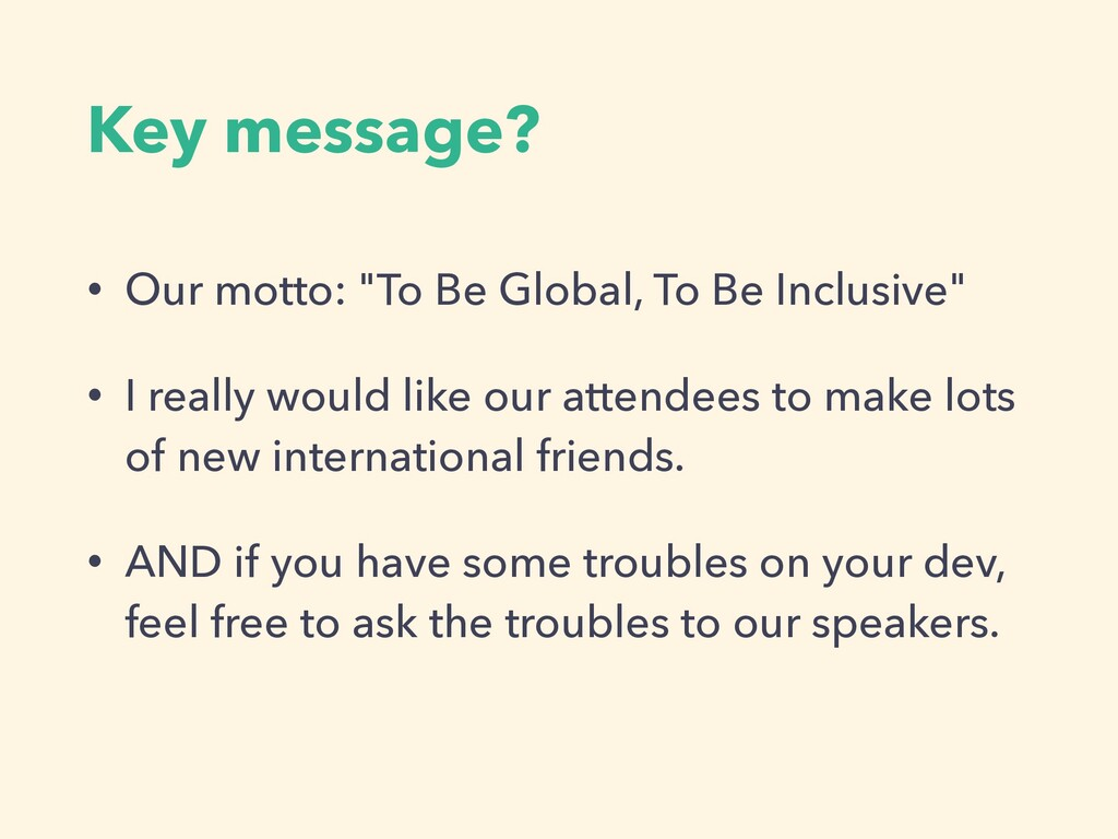 "Key message? • Our motto: ""To Be Global, To Be ..."