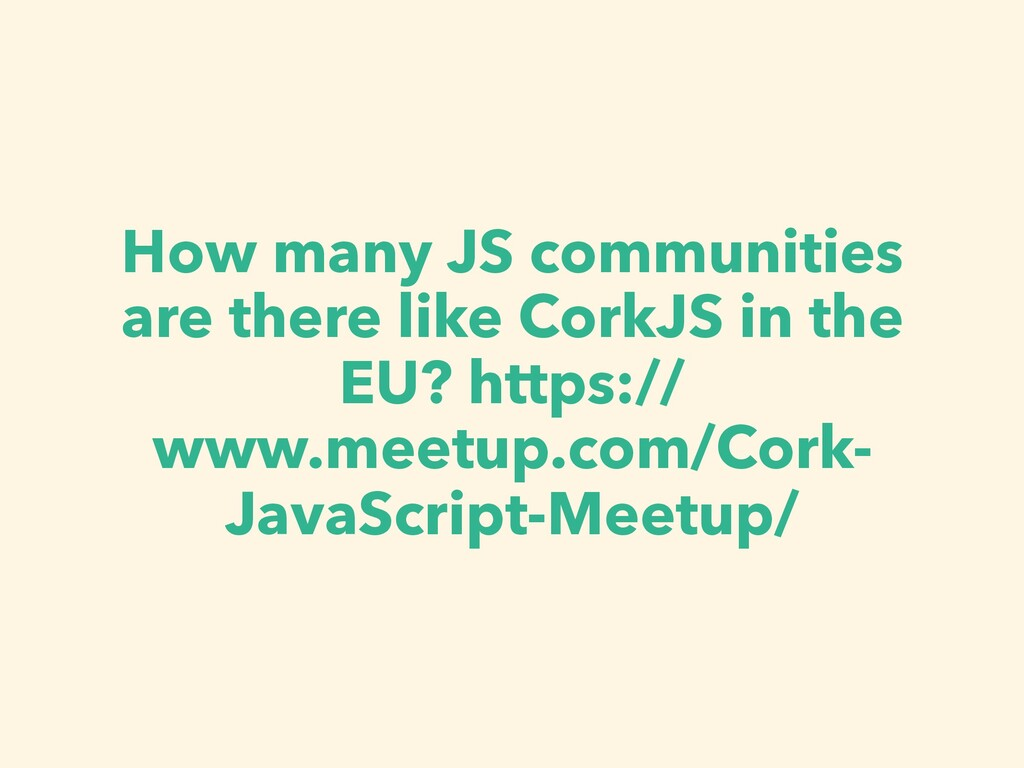 How many JS communities are there like CorkJS i...