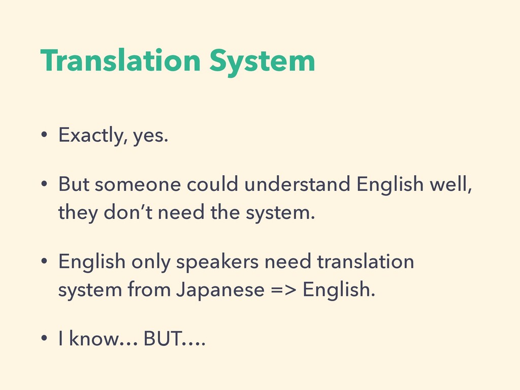 Translation System • Exactly, yes. • But someon...