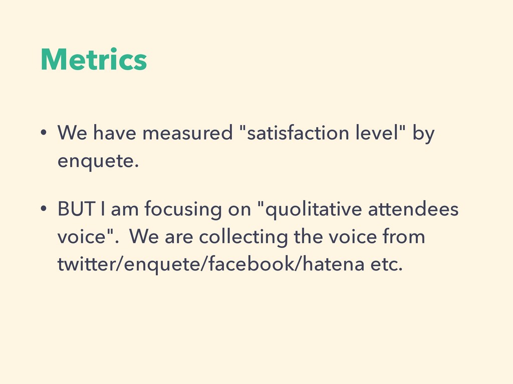 "Metrics • We have measured ""satisfaction level""..."