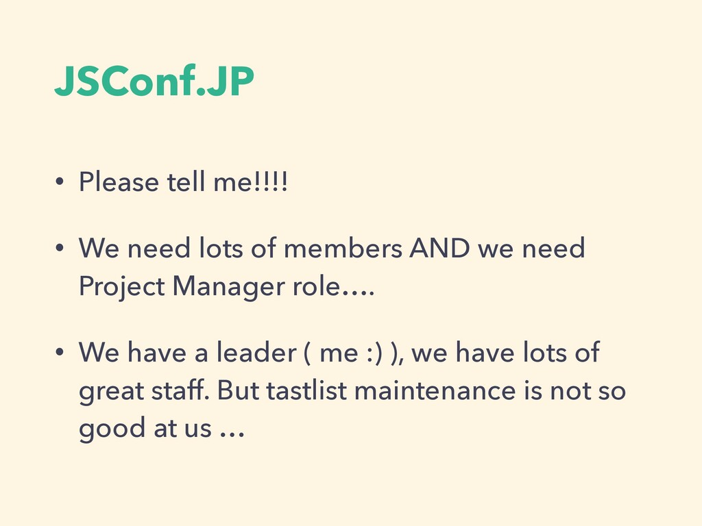JSConf.JP • Please tell me!!!! • We need lots o...