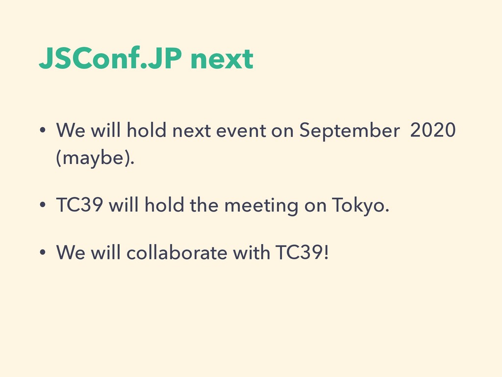 JSConf.JP next • We will hold next event on Sep...