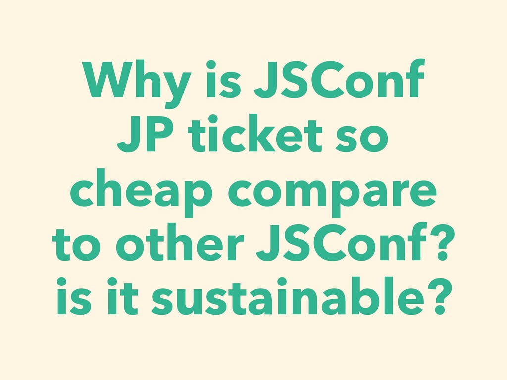 Why is JSConf JP ticket so cheap compare to oth...
