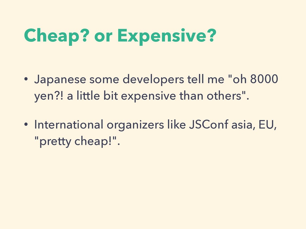 Cheap? or Expensive? • Japanese some developers...