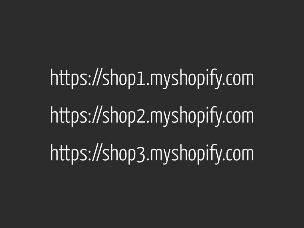 https://shop1.myshopify.com https://shop2.mysho...
