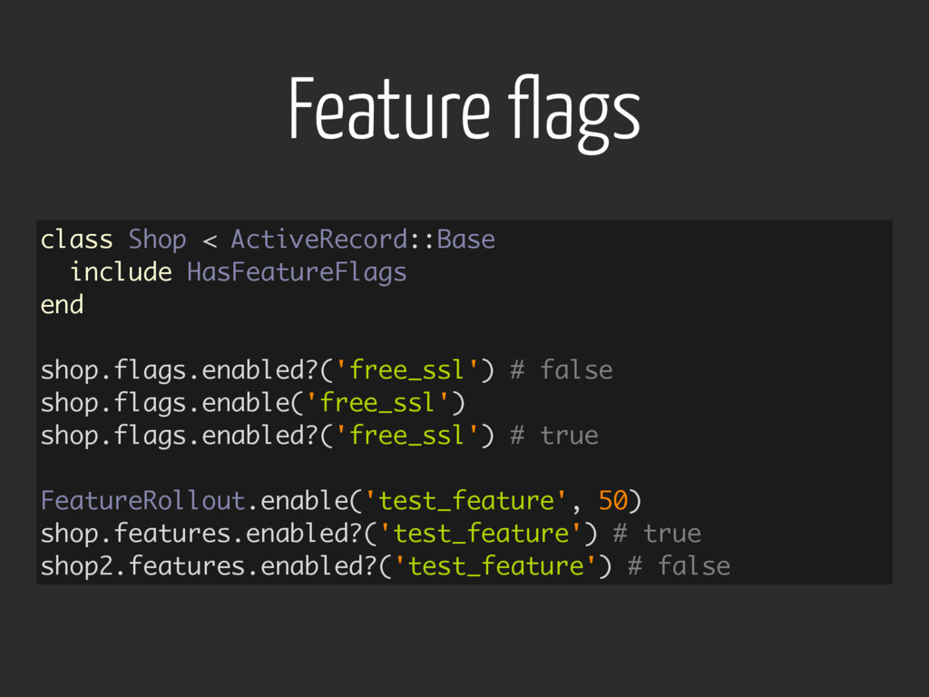 Feature flags class Shop < ActiveRecord::Base i...