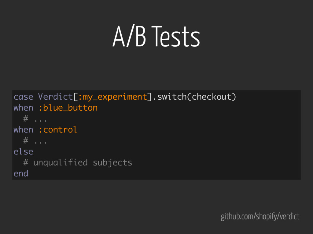 A/B Tests case Verdict[:my_experiment].switch(c...