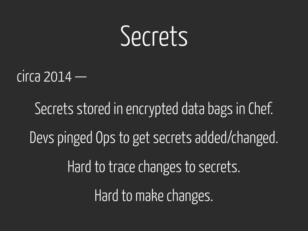 Secrets circa 2014 — Secrets stored in encrypte...