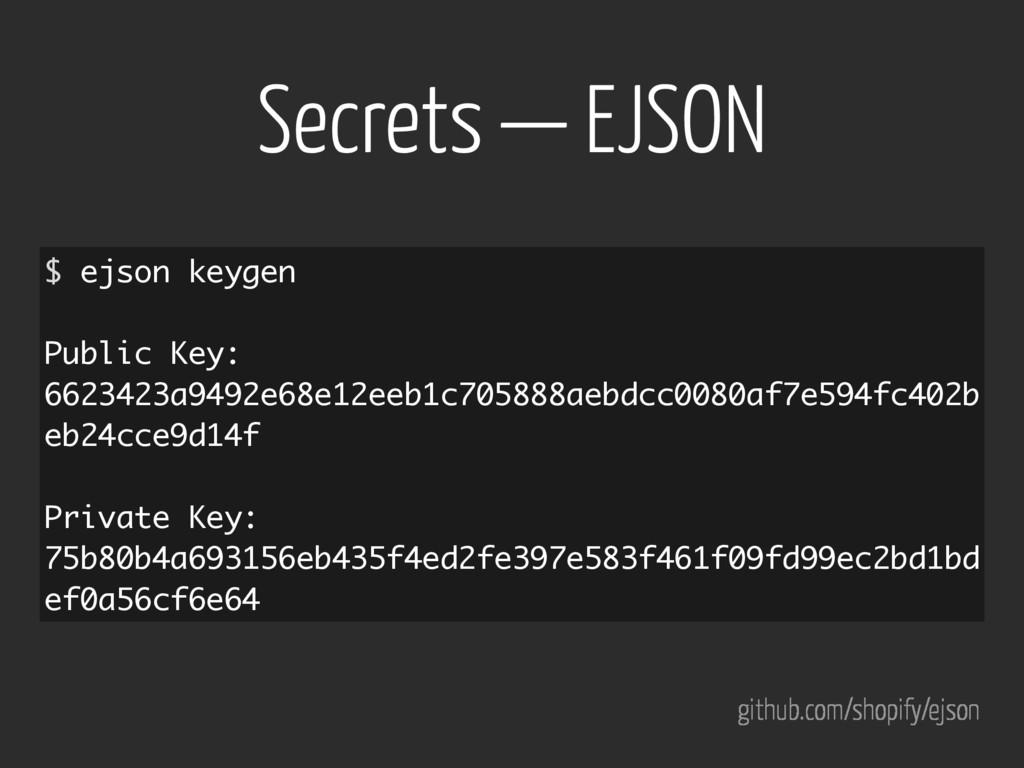Secrets — EJSON github.com/shopify/ejson $ ejso...