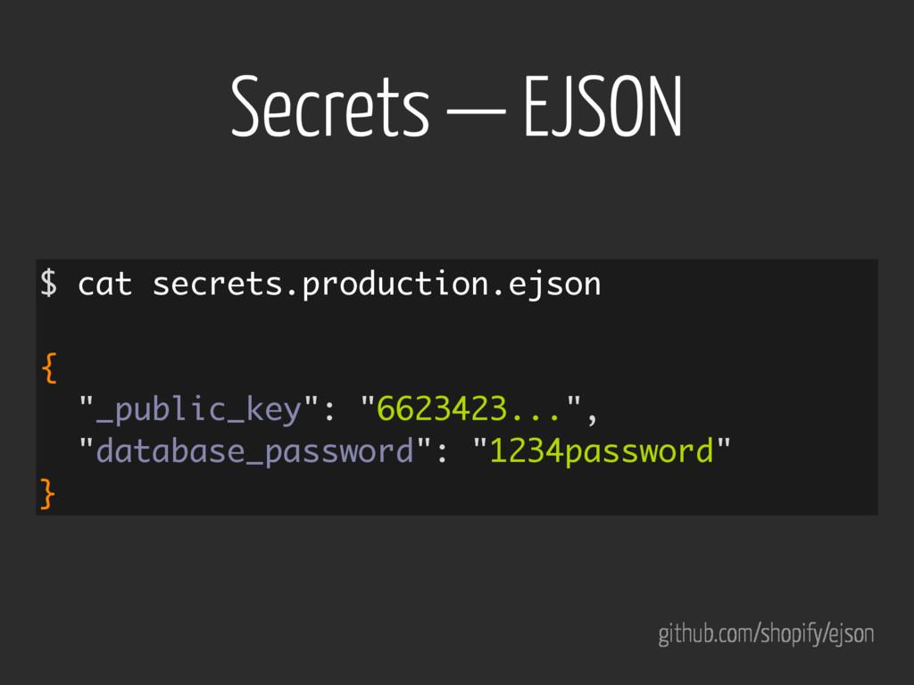 Secrets — EJSON $ cat secrets.production.ejson ...