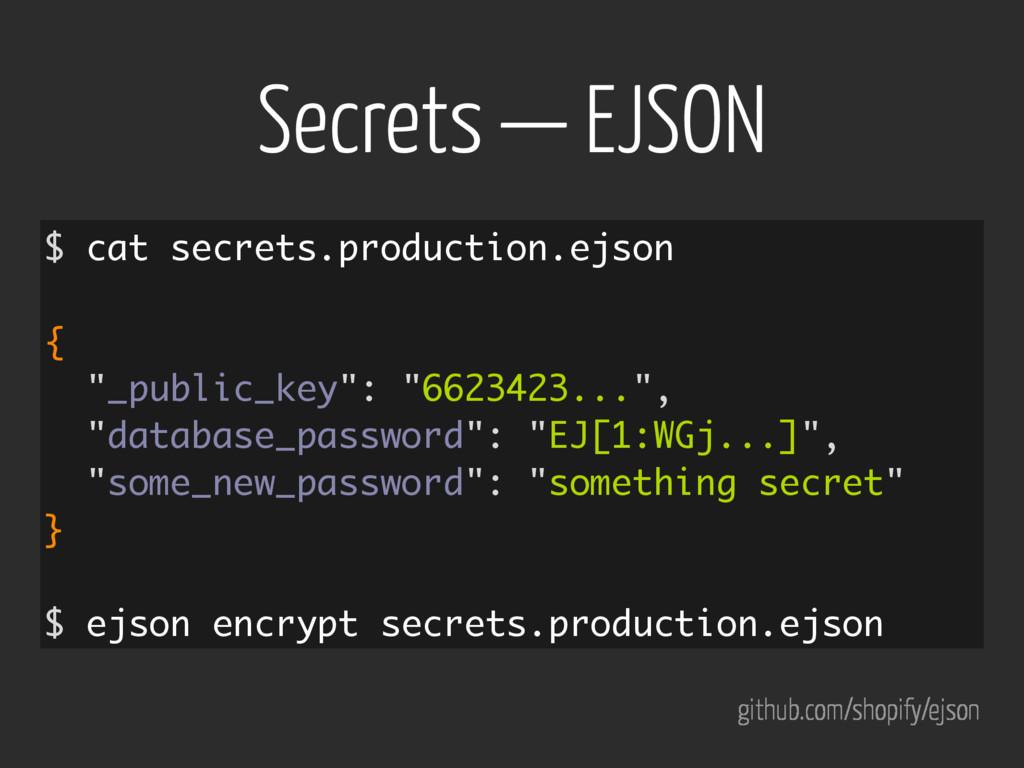 Secrets — EJSON github.com/shopify/ejson $ cat ...