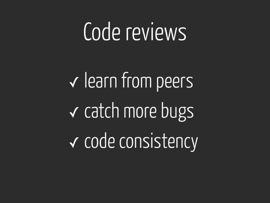 Code reviews ✓ learn from peers