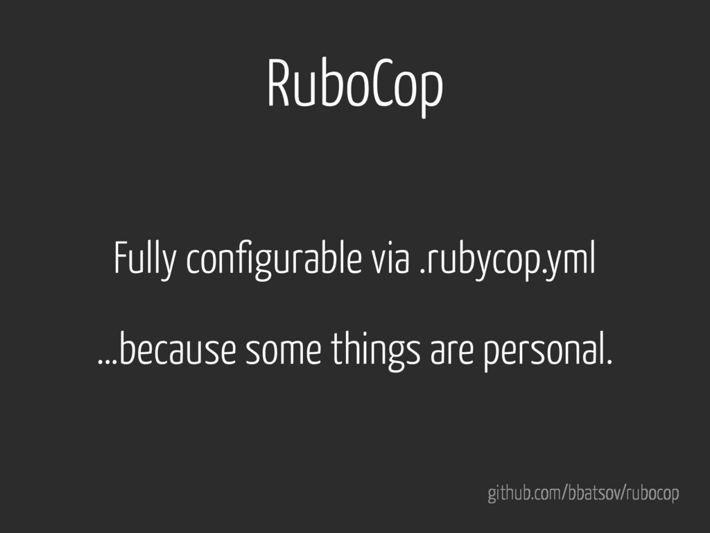 RuboCop github.com/bbatsov/rubocop Fully config...