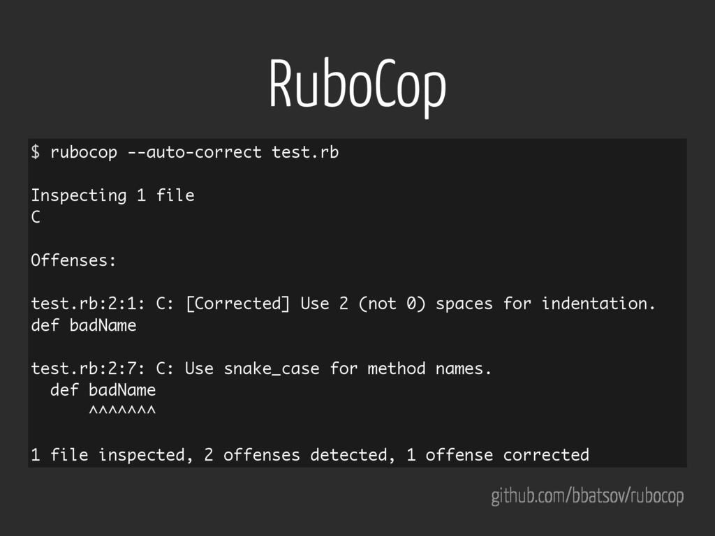 RuboCop github.com/bbatsov/rubocop $ rubocop --...