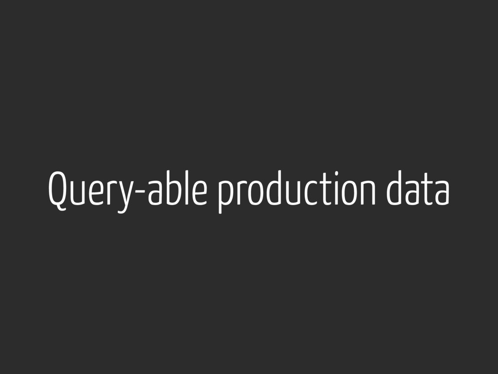 Query-able production data