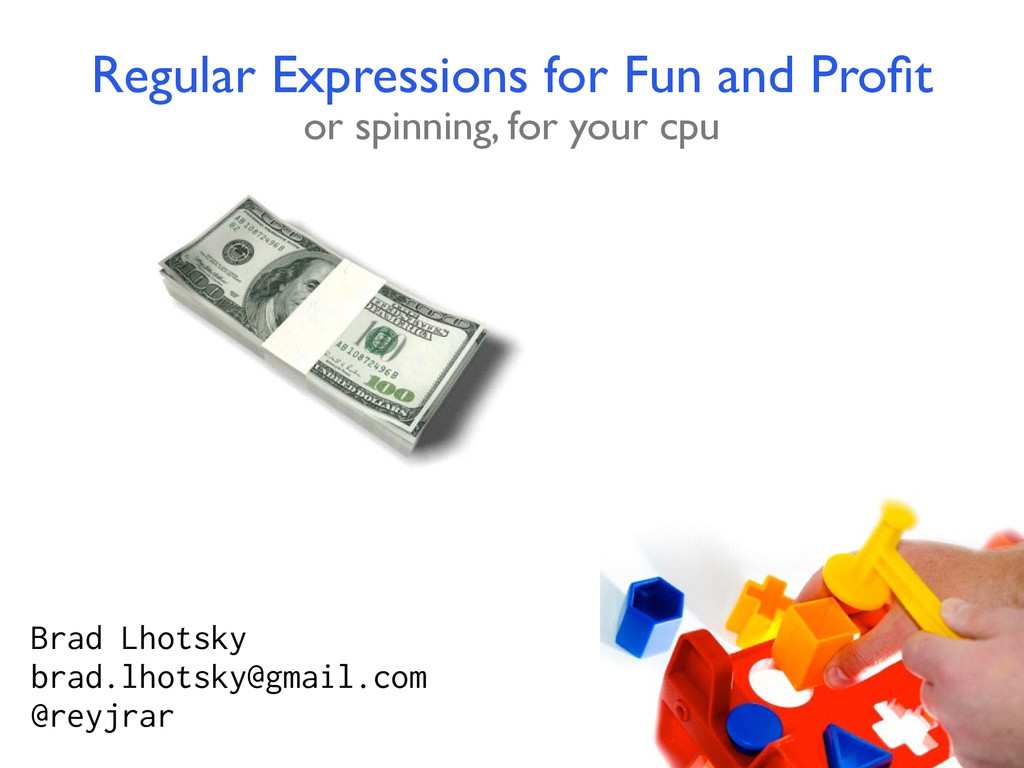 Regular Expressions for Fun and Profit or spinni...