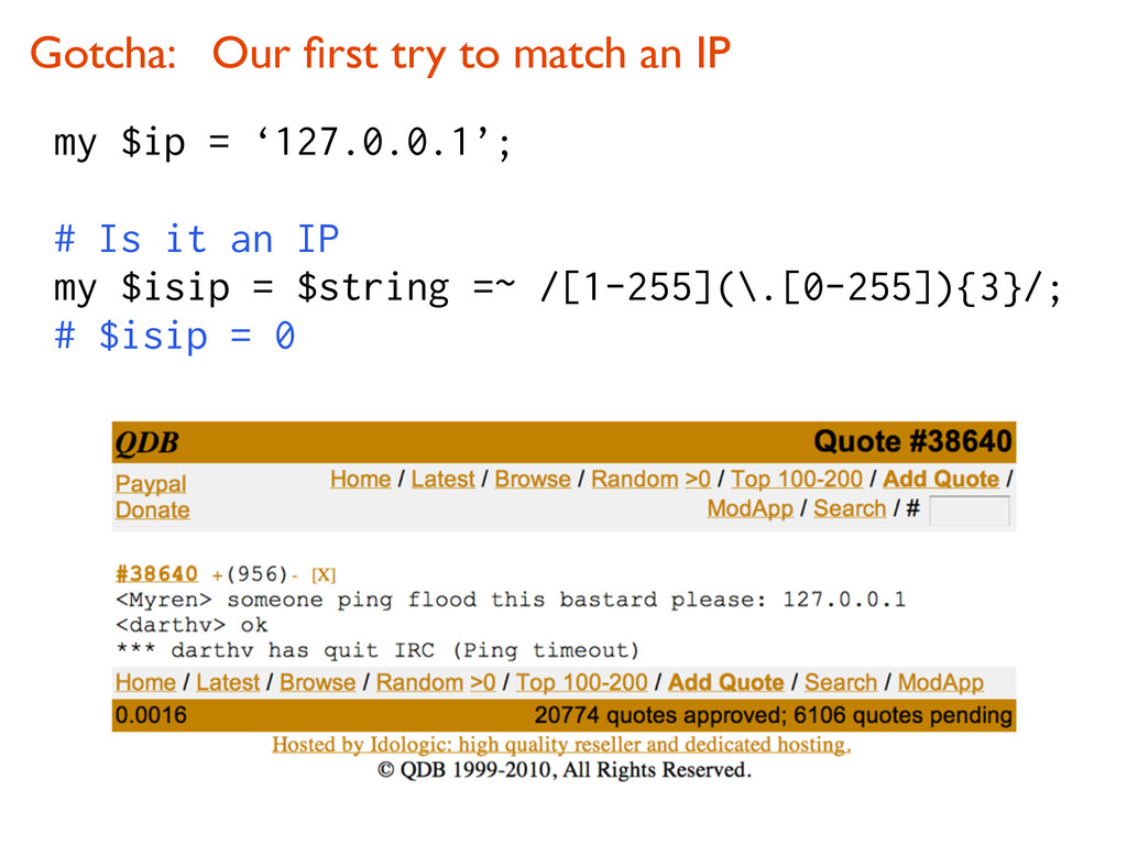 Gotcha: Our first try to match an IP my $ip = '1...