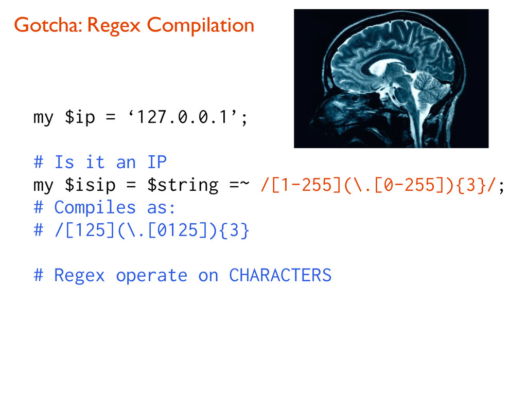 Gotcha: Regex Compilation my $ip = '127.0.0.1';...