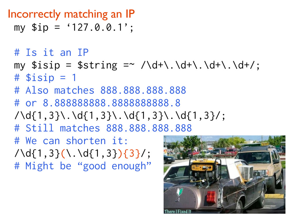 Incorrectly matching an IP my $ip = '127.0.0.1'...