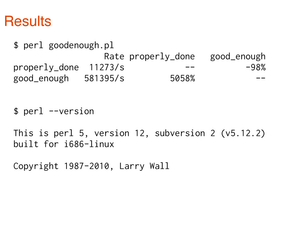 Results $ perl goodenough.pl Rate properly_done...