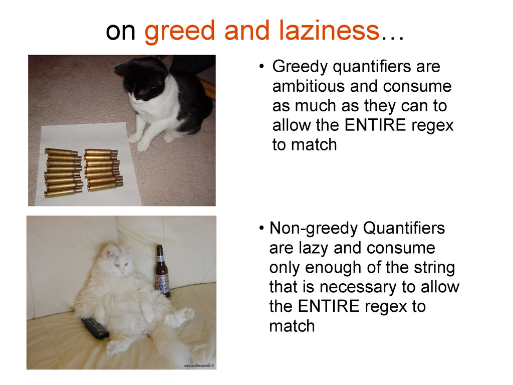 on greed and laziness… • Greedy quantifiers are...