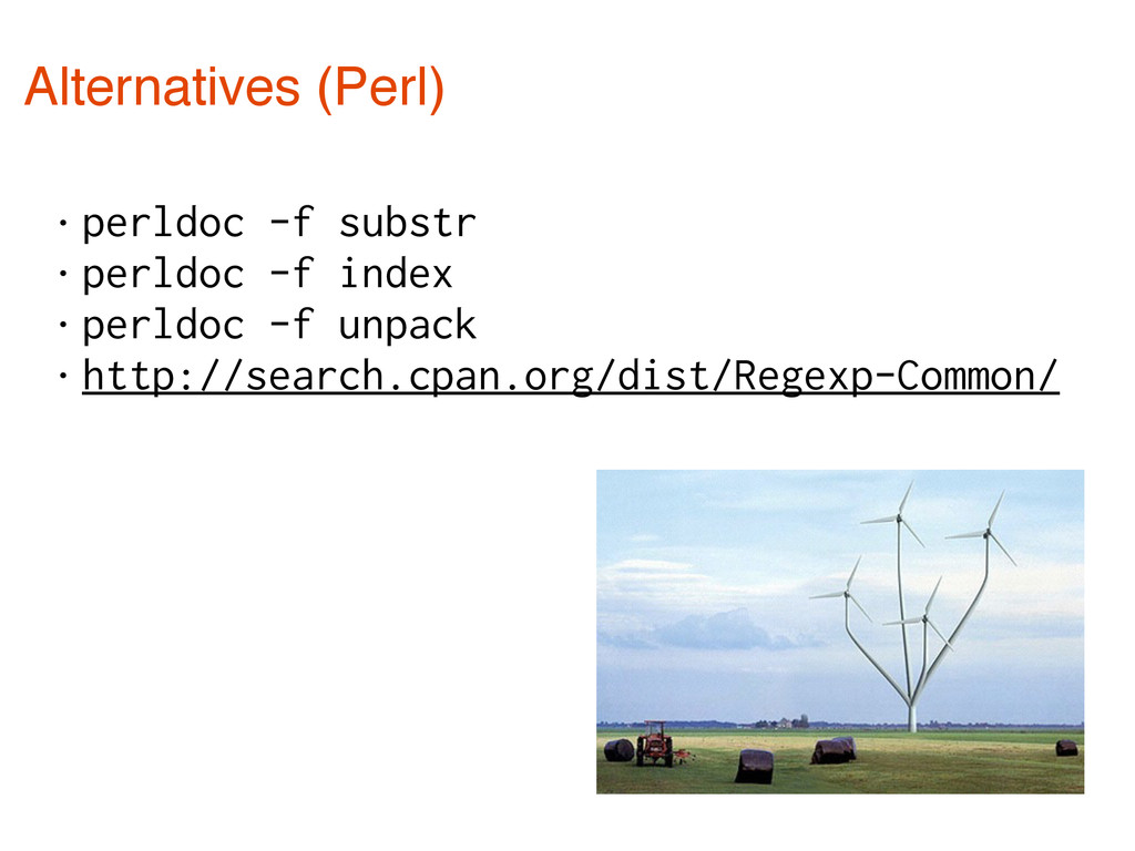 Alternatives (Perl) • perldoc -f substr • perld...