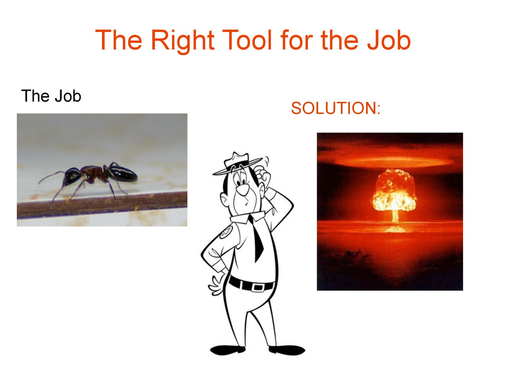 The Right Tool for the Job The Job SOLUTION: