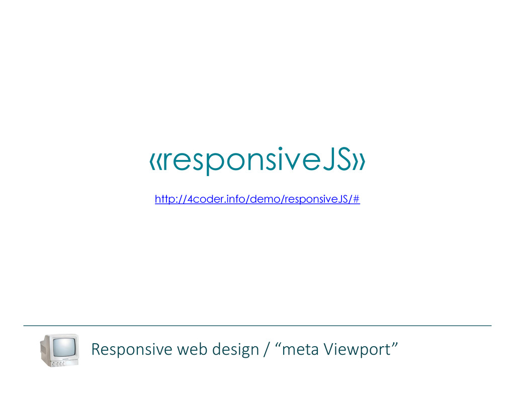 «responsiveJS» http://4coder.info/demo/responsi...