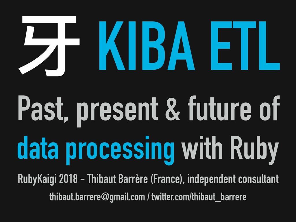 ᇌ KIBA ETL Past, present & future of data proce...