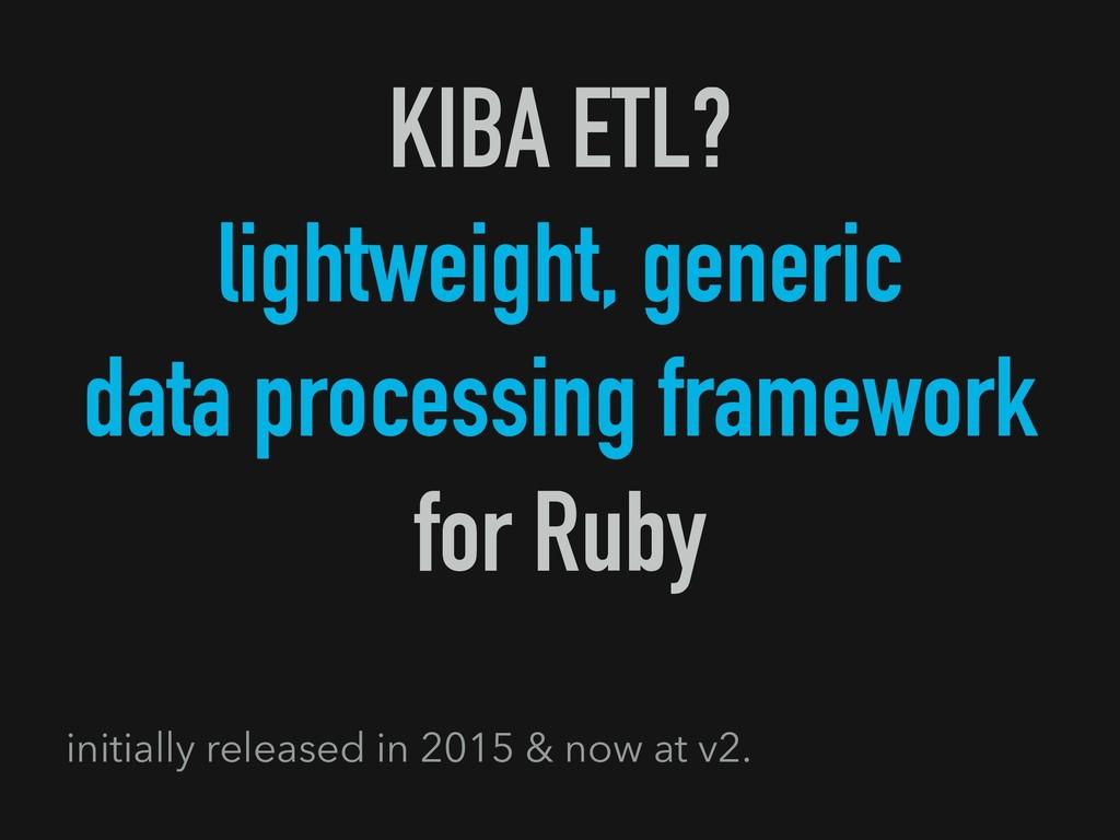 KIBA ETL? lightweight, generic data processing ...