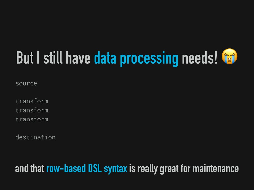 But I still have data processing needs! source ...
