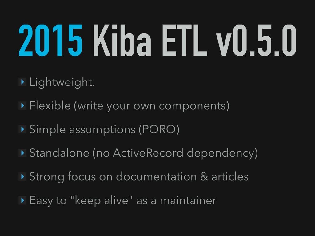 2015 Kiba ETL v0.5.0 Lightweight. Flexible (wri...