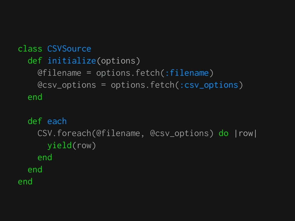 class CSVSource def initialize(options) @filena...